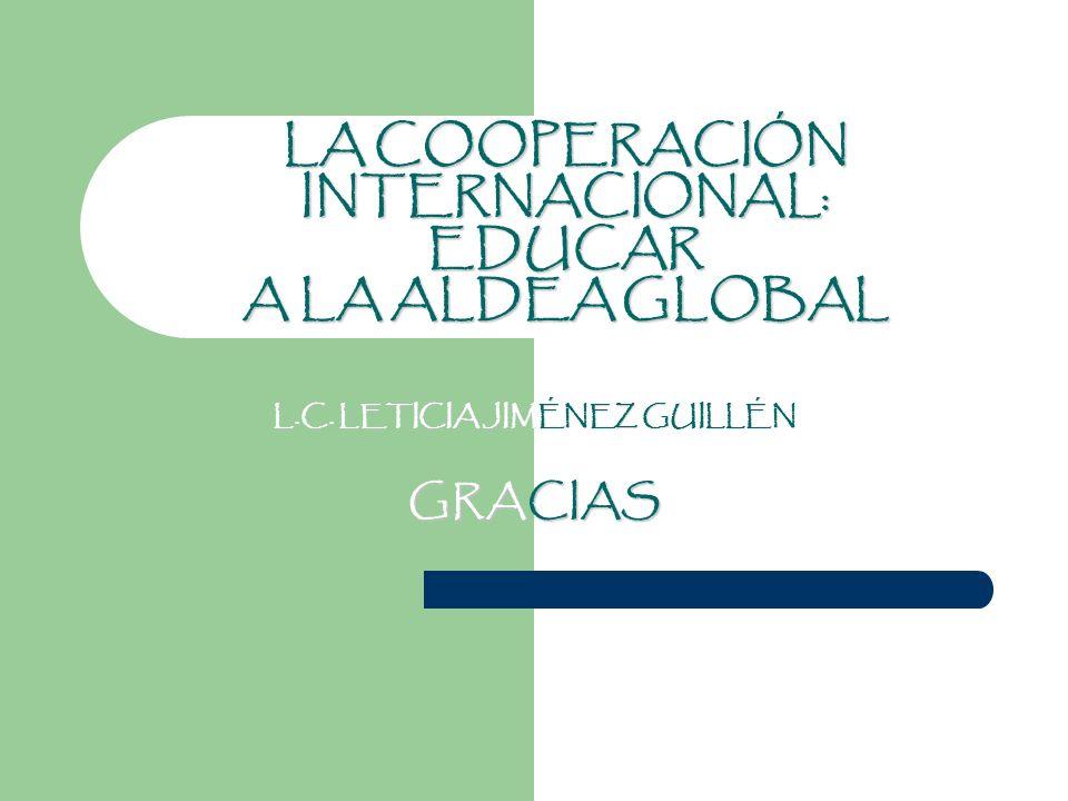 LA COOPERACIÓN INTERNACIONAL: EDUCAR A LA ALDEA GLOBAL L.C. LETICIA JIMÉNEZ GUILLÉN GRACIAS