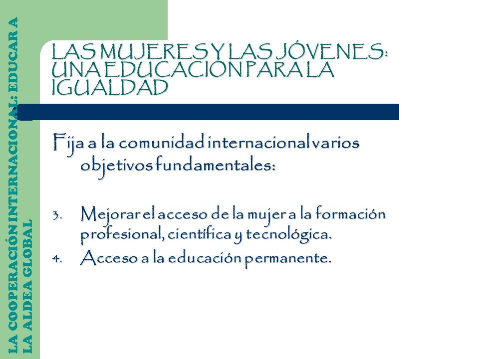 Fija a la comunidad internacional varios objetivos fundamentales: 3. Mejorar el acceso de la mujer a la formación profesional, científica y tecnológic