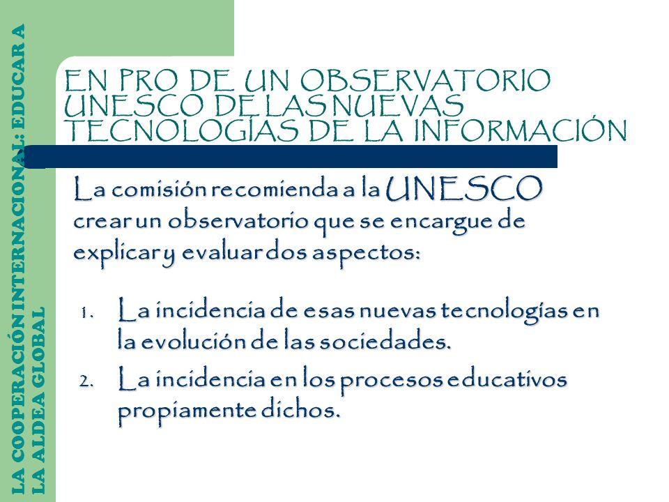 La UNESCO debería desempeñar una función en lo que respecta a los programas de cómputo educativos siguiendo 2 orientaciones: LA COOPERACIÓN INTERNACIONAL: EDUCAR A LA ALDEA GLOBAL 1.
