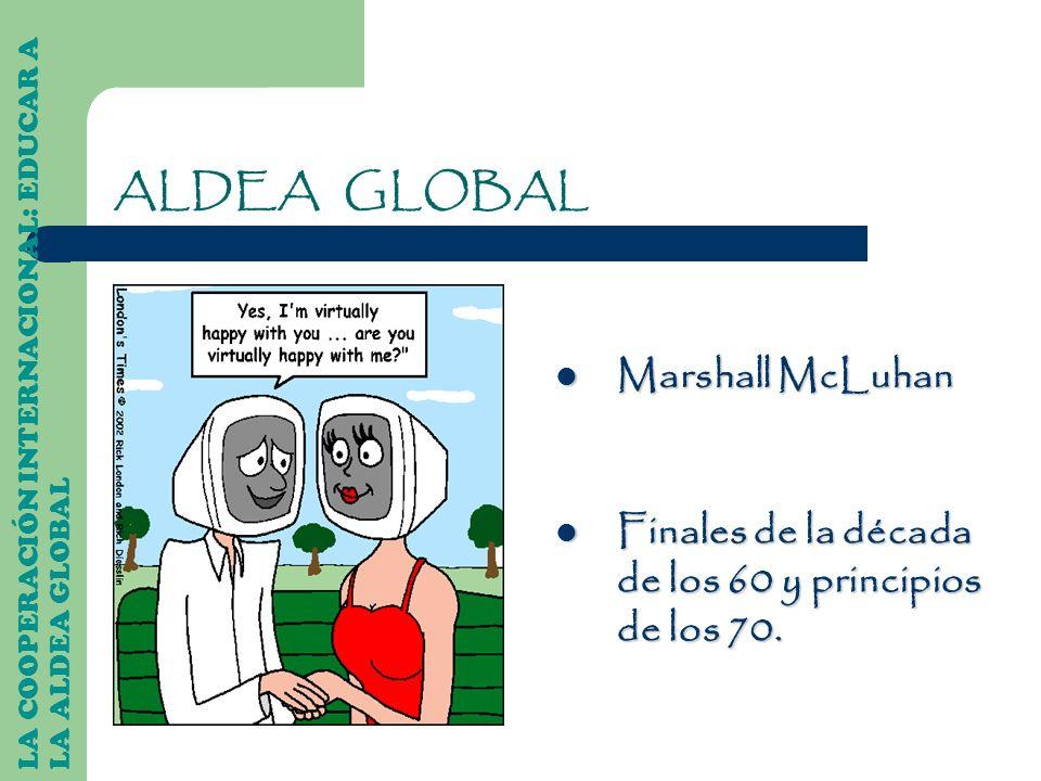 Finales de la década de los 60 y principios de los 70. ALDEA GLOBAL Marshall McLuhan
