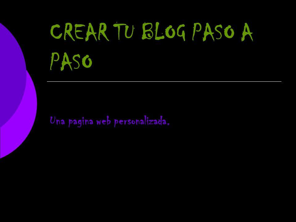 CREAR TU BLOG PASO A PASO Una pagina web personalizada.
