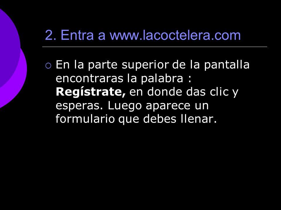 2. Entra a www.lacoctelera.com En la parte superior de la pantalla encontraras la palabra : Regístrate, en donde das clic y esperas. Luego aparece un