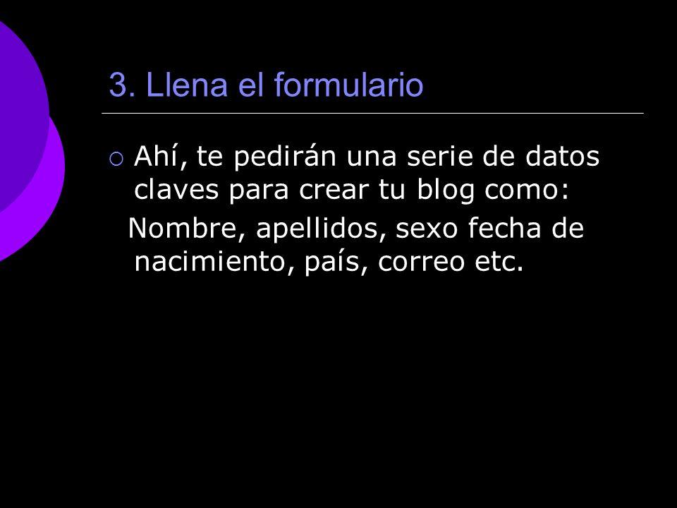 3. Llena el formulario Ahí, te pedirán una serie de datos claves para crear tu blog como: Nombre, apellidos, sexo fecha de nacimiento, país, correo et