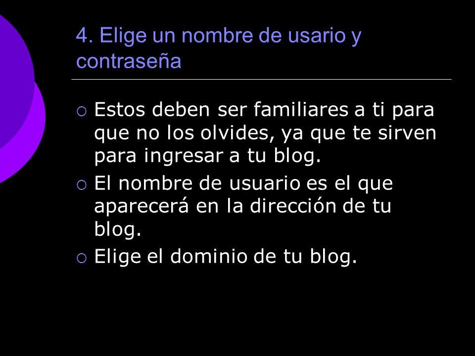 4. Elige un nombre de usario y contraseña Estos deben ser familiares a ti para que no los olvides, ya que te sirven para ingresar a tu blog. El nombre