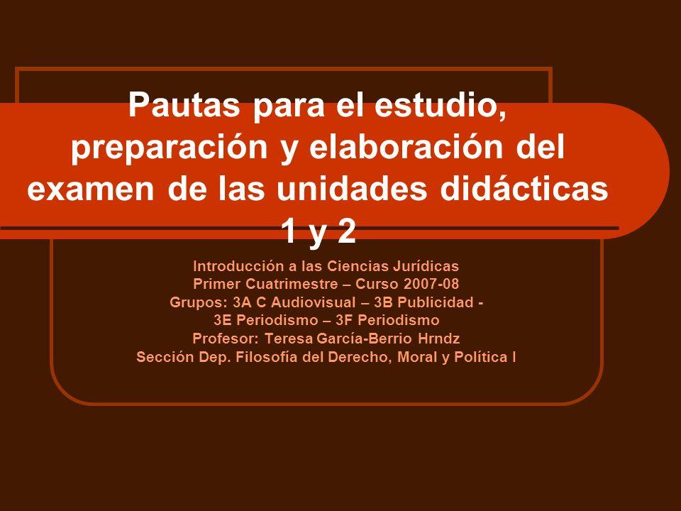 Pautas para el estudio, preparación y elaboración del examen de las unidades didácticas 1 y 2 Introducción a las Ciencias Jurídicas Primer Cuatrimestr