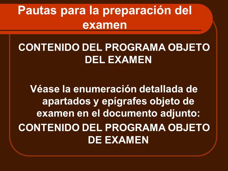 Pautas para la preparación del examen CONTENIDO DEL PROGRAMA OBJETO DEL EXAMEN Véase la enumeración detallada de apartados y epígrafes objeto de exame