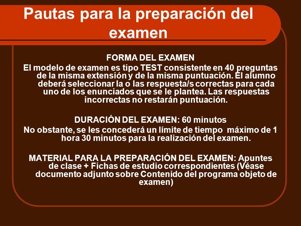 Pautas para la preparación del examen FORMA DEL EXAMEN El modelo de examen es tipo TEST consistente en 40 preguntas de la misma extensión y de la mism