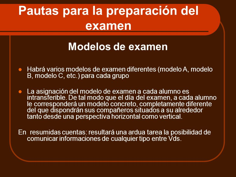 Pautas para la preparación del examen Modelos de examen Habrá varios modelos de examen diferentes (modelo A, modelo B, modelo C, etc.) para cada grupo