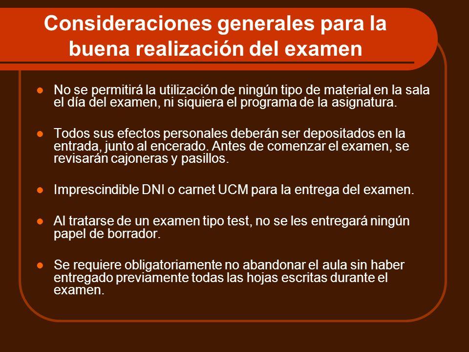 Consideraciones generales para la buena realización del examen No se permitirá la utilización de ningún tipo de material en la sala el día del examen,