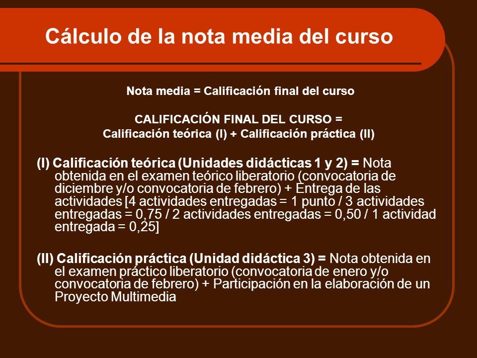 Cálculo de la nota media del curso Nota media = Calificación final del curso CALIFICACIÓN FINAL DEL CURSO = Calificación teórica (I) + Calificación pr
