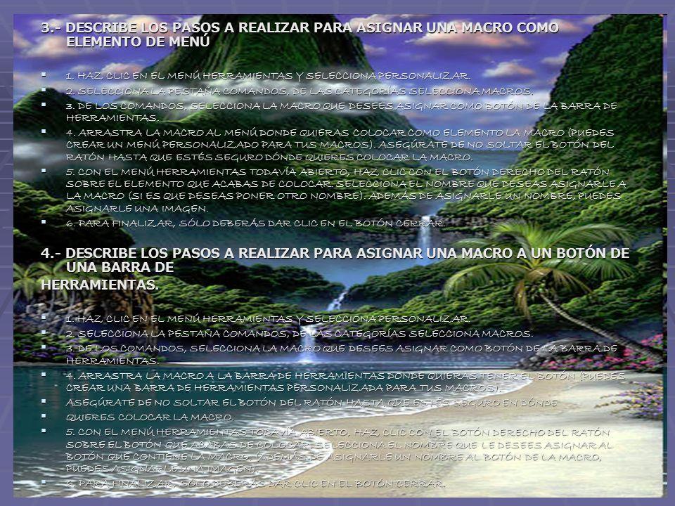 3.- DESCRIBE LOS PASOS A REALIZAR PARA ASIGNAR UNA MACRO COMO ELEMENTO DE MENÚ 1. HAZ CLIC EN EL MENÚ HERRAMIENTAS Y SELECCIONA PERSONALIZAR. 1. HAZ C