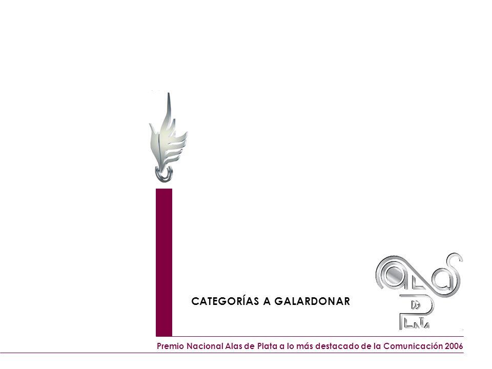 Premio Nacional Alas de Plata a lo más destacado de la Comunicación 2006 CATEGORÍAS A GALARDONAR
