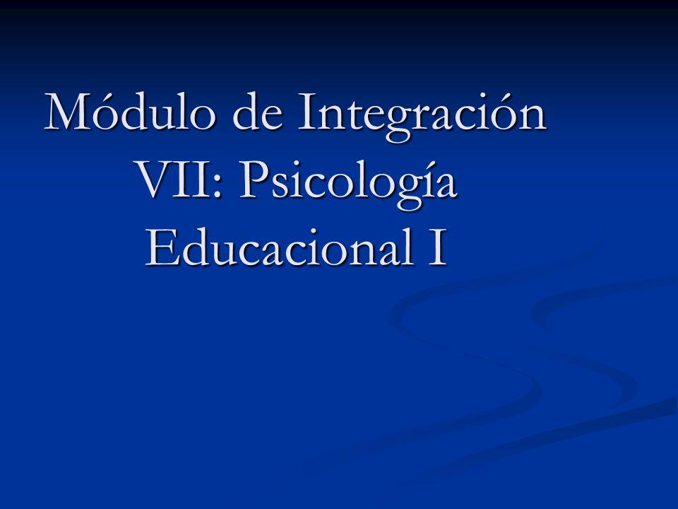 Módulo de Integración VII: Psicología Educacional I