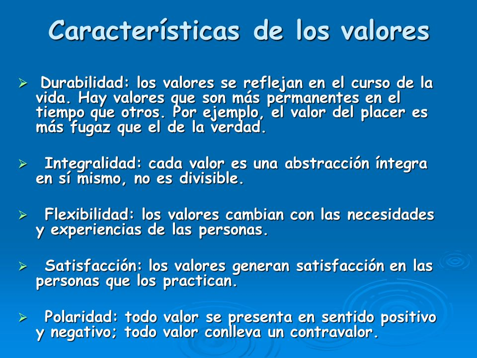 Características de los valores Durabilidad: los valores se reflejan en el curso de la vida. Hay valores que son más permanentes en el tiempo que otros