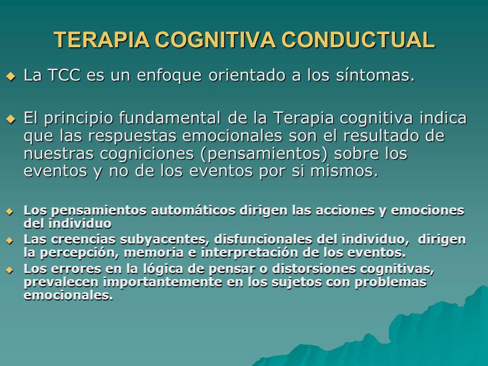 TERAPIA COGNITIVA CONDUCTUAL La TCC es un enfoque orientado a los síntomas. La TCC es un enfoque orientado a los síntomas. El principio fundamental de