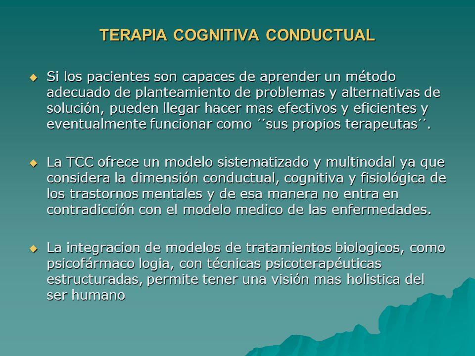 TERAPIA COGNITIVA CONDUCTUAL Si los pacientes son capaces de aprender un método adecuado de planteamiento de problemas y alternativas de solución, pue