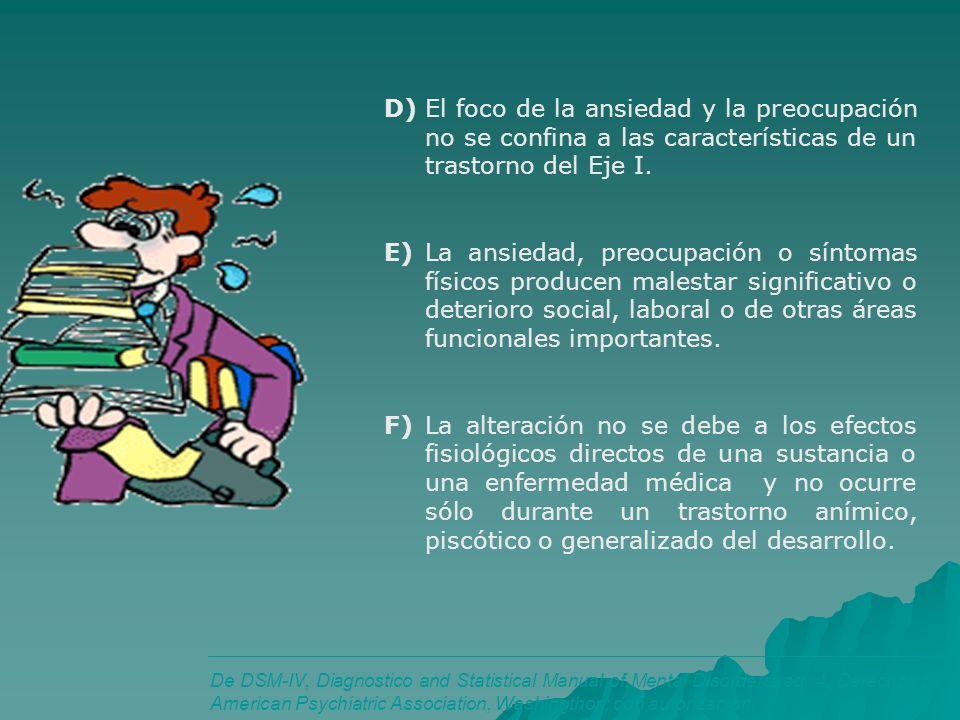 D)El foco de la ansiedad y la preocupación no se confina a las características de un trastorno del Eje I. E)La ansiedad, preocupación o síntomas físic