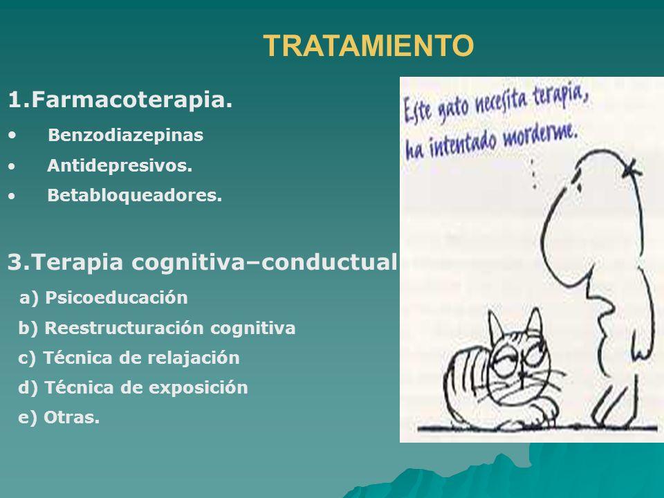 1.Farmacoterapia. Benzodiazepinas Antidepresivos. Betabloqueadores. 3.Terapia cognitiva–conductual a) Psicoeducación b) Reestructuración cognitiva c)