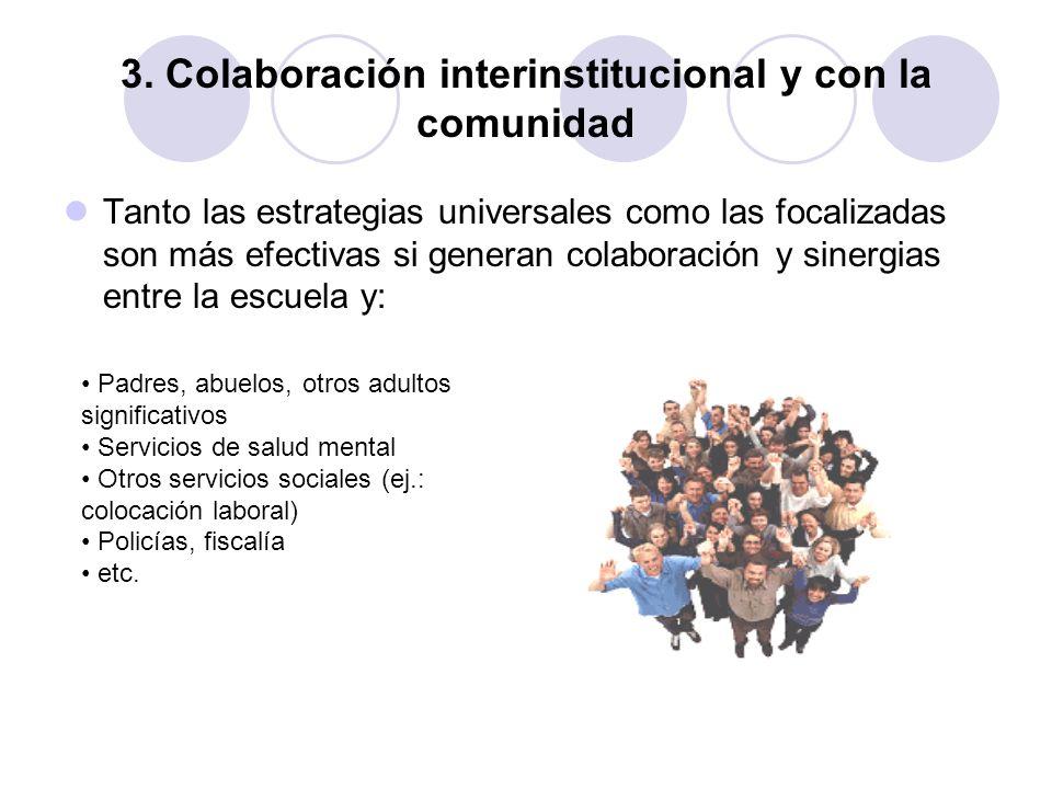 3. Colaboración interinstitucional y con la comunidad Tanto las estrategias universales como las focalizadas son más efectivas si generan colaboración
