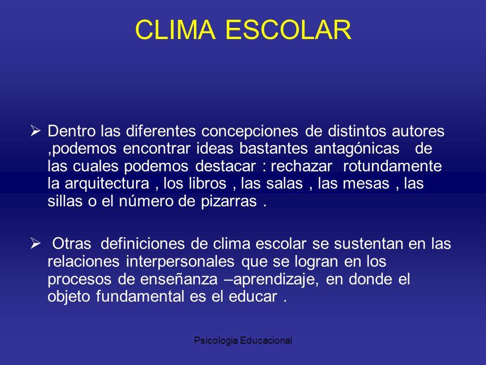 Psicologia Educacional Clima Escolar favorable implica buenas relaciones dentro del establecimiento : entre: alumno / alumno alumno / profesor alumno / personal no docente profesor /familia profesor / profesor profesor / E.
