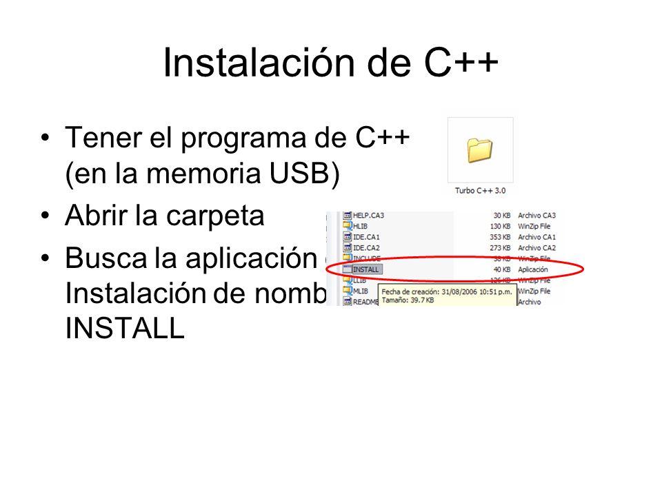 Instalación de C++ Tener el programa de C++ (en la memoria USB) Abrir la carpeta Busca la aplicación de Instalación de nombre INSTALL