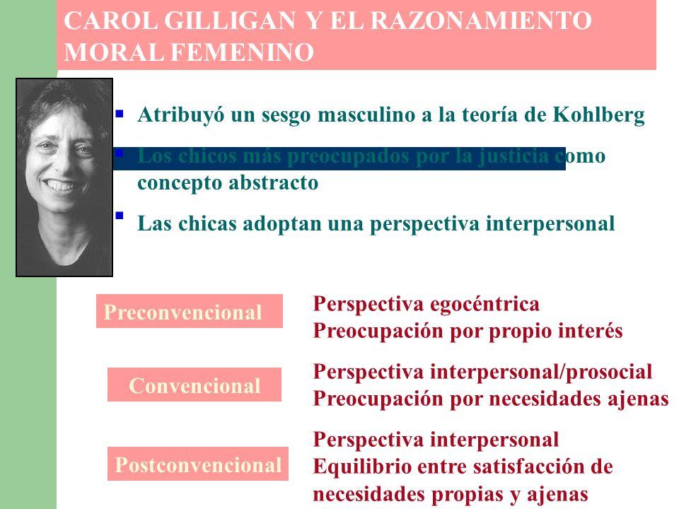 CAROL GILLIGAN Y EL RAZONAMIENTO MORAL FEMENINO Atribuyó un sesgo masculino a la teoría de Kohlberg Los chicos más preocupados por la justicia como co