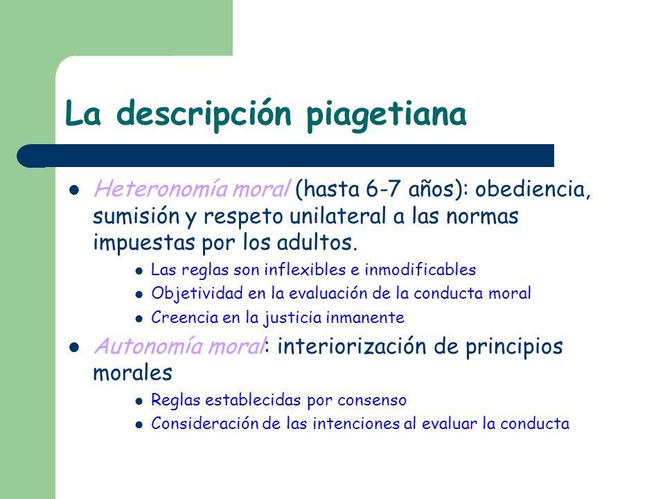 La descripción piagetiana Heteronomía moral (hasta 6-7 años): obediencia, sumisión y respeto unilateral a las normas impuestas por los adultos. Las re