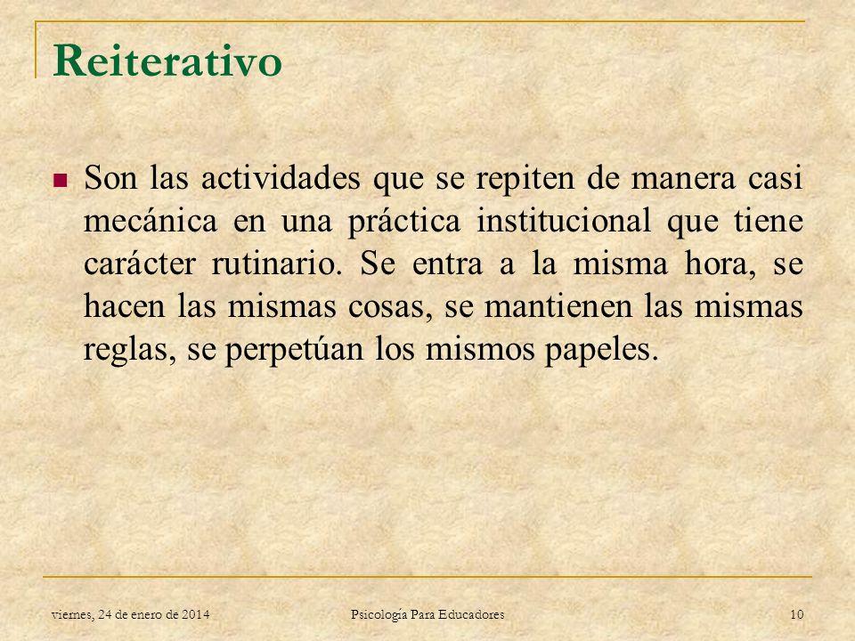 Reiterativo Son las actividades que se repiten de manera casi mecánica en una práctica institucional que tiene carácter rutinario. Se entra a la misma
