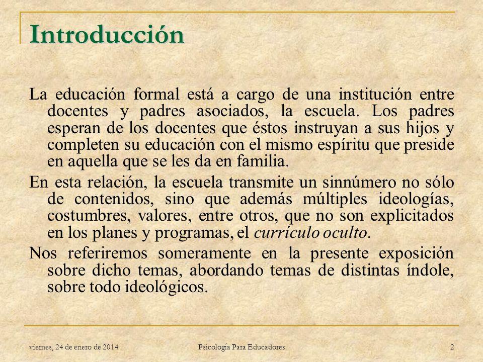 viernes, 24 de enero de 2014 Psicología Para Educadores 2 Introducción La educación formal está a cargo de una institución entre docentes y padres aso
