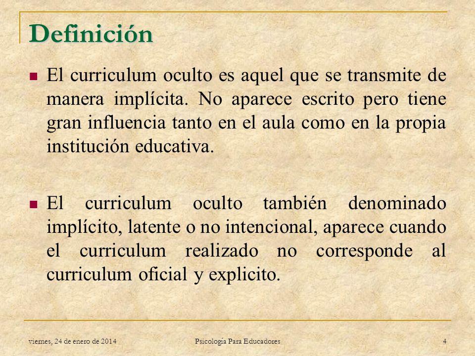 Definición El curriculum oculto es aquel que se transmite de manera implícita. No aparece escrito pero tiene gran influencia tanto en el aula como en