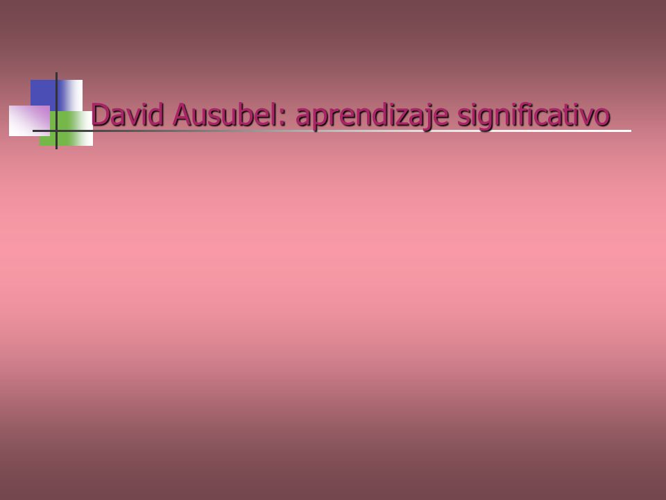 David Ausubel: aprendizaje significativo