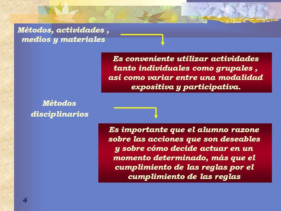 4 Métodos, actividades, medios y materiales Es conveniente utilizar actividades tanto individuales como grupales, así como variar entre una modalidad