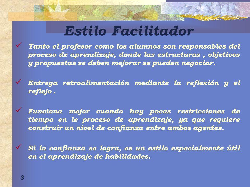 8 Estilo Facilitador Tanto el profesor como los alumnos son responsables del proceso de aprendizaje, donde las estructuras, objetivos y propuestas se