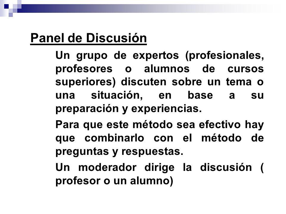 Panel de Discusión Un grupo de expertos (profesionales, profesores o alumnos de cursos superiores) discuten sobre un tema o una situación, en base a s