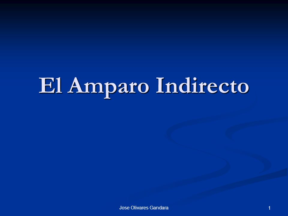 Jose Olivares Gandara 1 El Amparo Indirecto