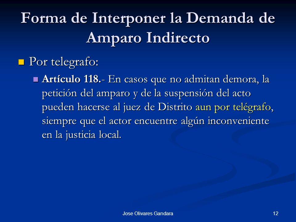 12Jose Olivares Gandara Forma de Interponer la Demanda de Amparo Indirecto Por telegrafo: Por telegrafo: Artículo 118.- En casos que no admitan demora