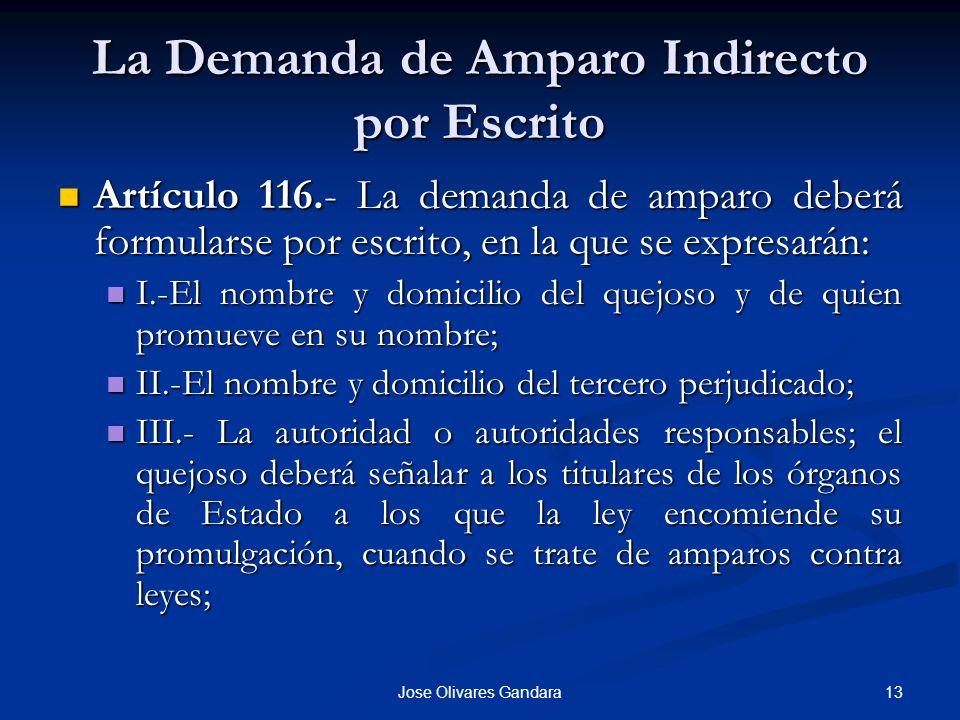 13Jose Olivares Gandara La Demanda de Amparo Indirecto por Escrito Artículo 116.- La demanda de amparo deberá formularse por escrito, en la que se exp