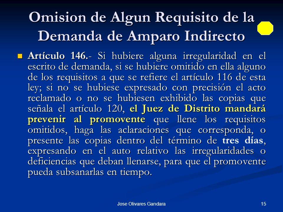 15Jose Olivares Gandara Omision de Algun Requisito de la Demanda de Amparo Indirecto Artículo 146.- Si hubiere alguna irregularidad en el escrito de d