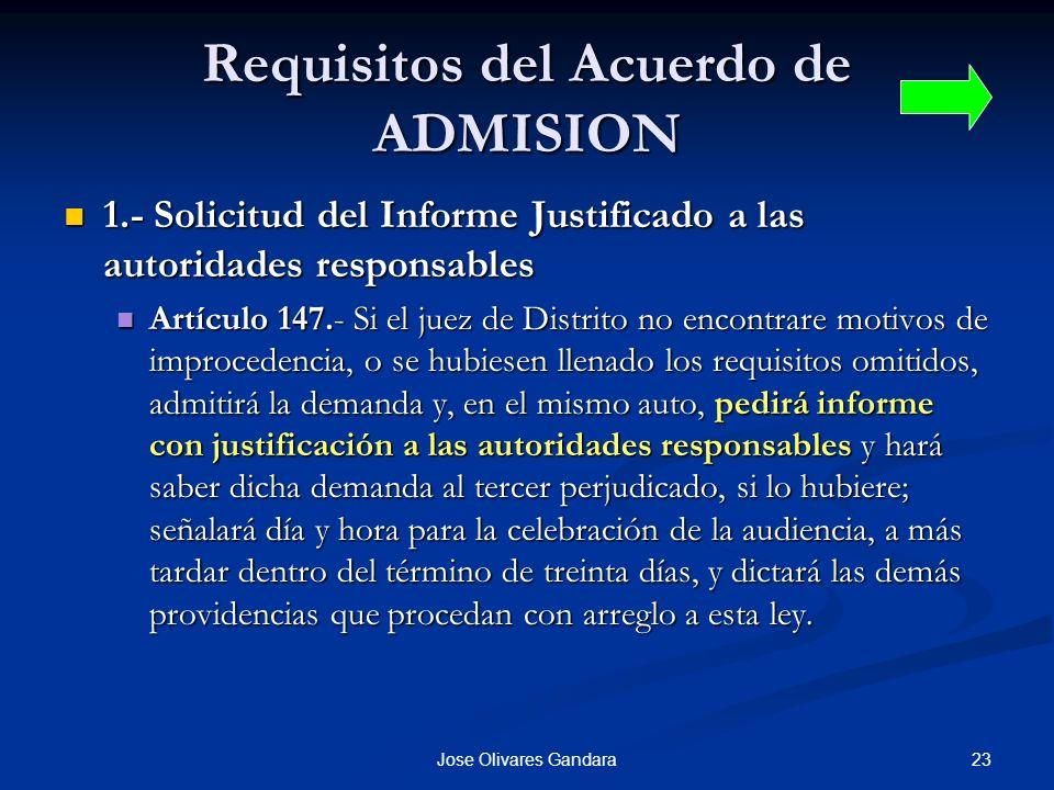 23Jose Olivares Gandara Requisitos del Acuerdo de ADMISION 1.- Solicitud del Informe Justificado a las autoridades responsables 1.- Solicitud del Info