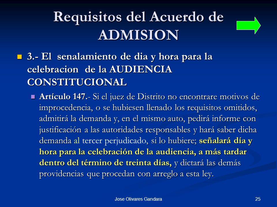 25Jose Olivares Gandara Requisitos del Acuerdo de ADMISION 3.- El senalamiento de dia y hora para la celebracion de la AUDIENCIA CONSTITUCIONAL 3.- El