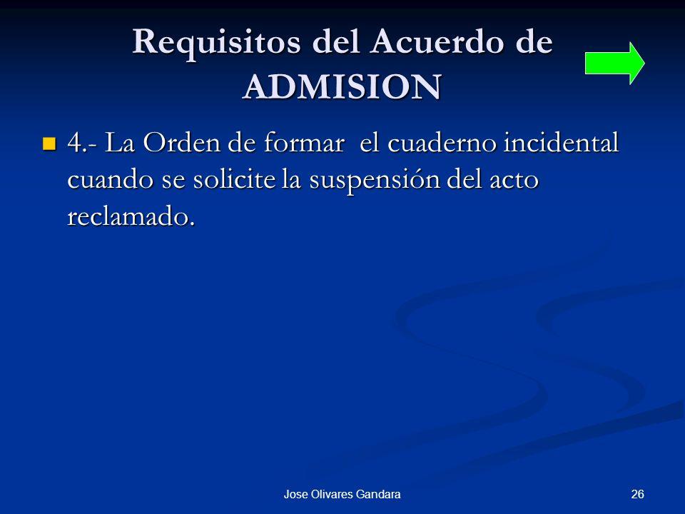 26Jose Olivares Gandara Requisitos del Acuerdo de ADMISION 4.- La Orden de formar el cuaderno incidental cuando se solicite la suspensión del acto rec