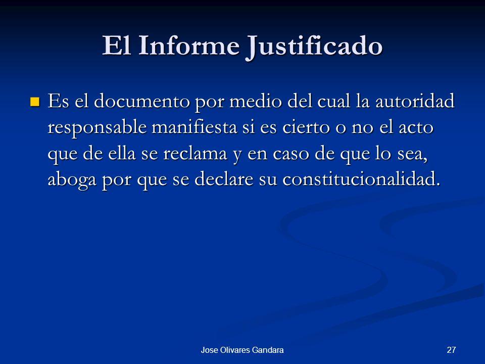27Jose Olivares Gandara El Informe Justificado Es el documento por medio del cual la autoridad responsable manifiesta si es cierto o no el acto que de