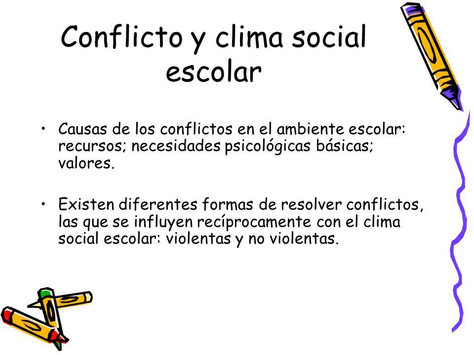 Conflicto y clima social escolar Causas de los conflictos en el ambiente escolar: recursos; necesidades psicológicas básicas; valores. Existen diferen