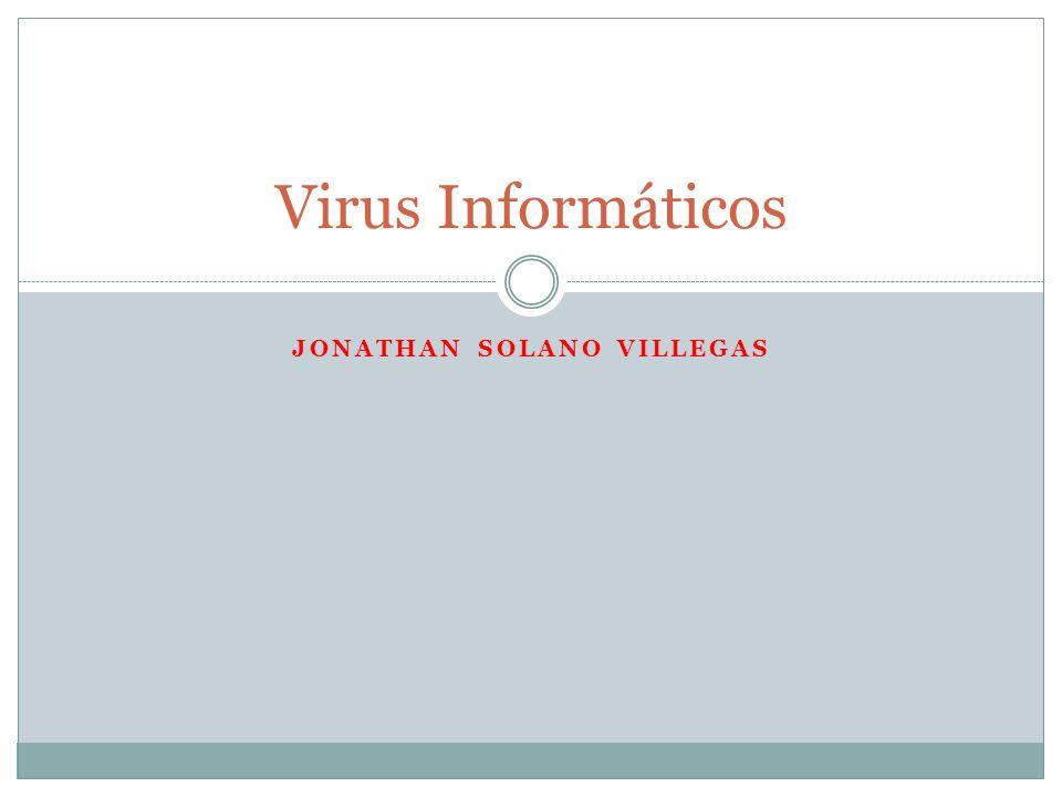 JONATHAN SOLANO VILLEGAS Virus Informáticos