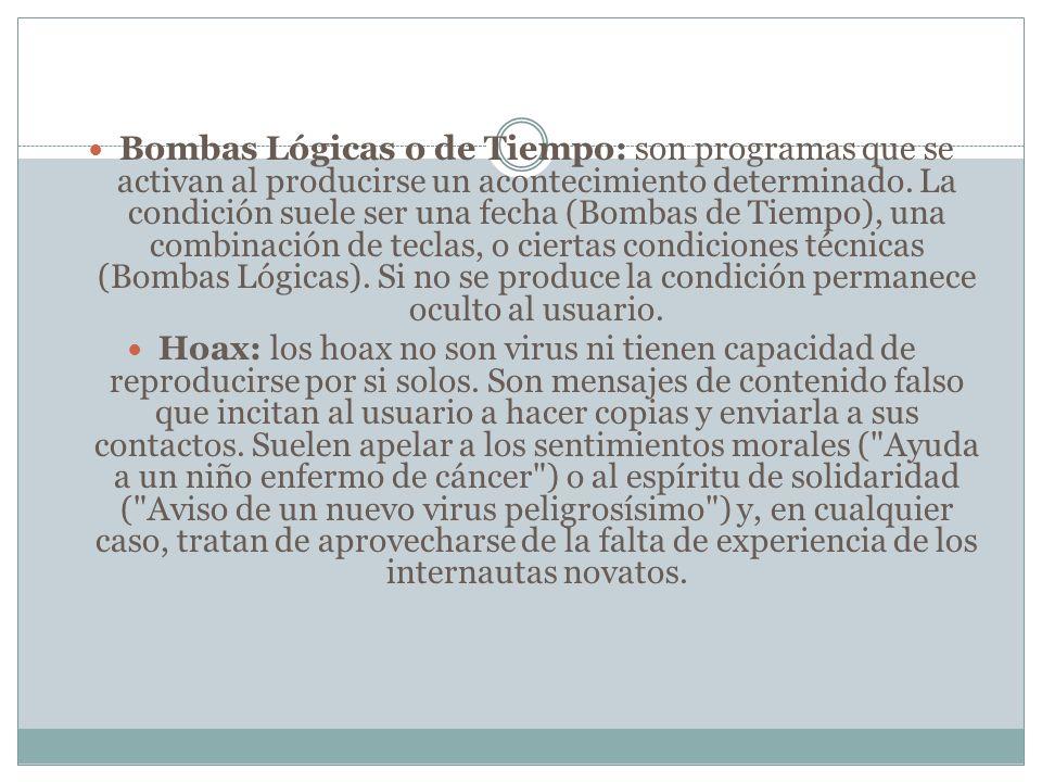 Bombas Lógicas o de Tiempo: son programas que se activan al producirse un acontecimiento determinado. La condición suele ser una fecha (Bombas de Tiem