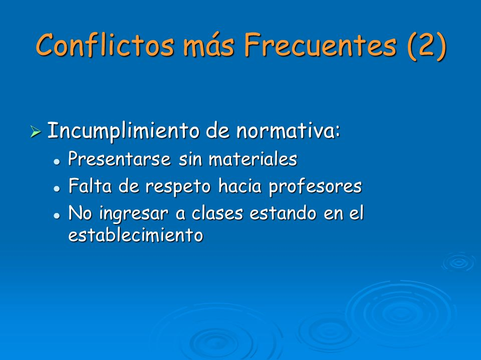 Conflictos más Frecuentes (2) Incumplimiento de normativa: Incumplimiento de normativa: Presentarse sin materiales Presentarse sin materiales Falta de
