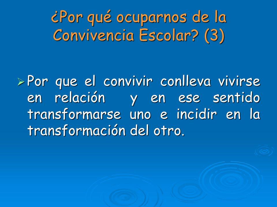 ¿Por qué ocuparnos de la Convivencia Escolar? (3) Por que el convivir conlleva vivirse en relación y en ese sentido transformarse uno e incidir en la