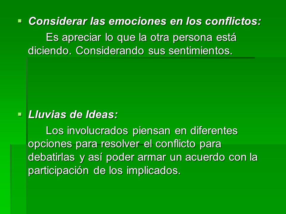 Considerar las emociones en los conflictos: Considerar las emociones en los conflictos: Es apreciar lo que la otra persona está diciendo. Considerando