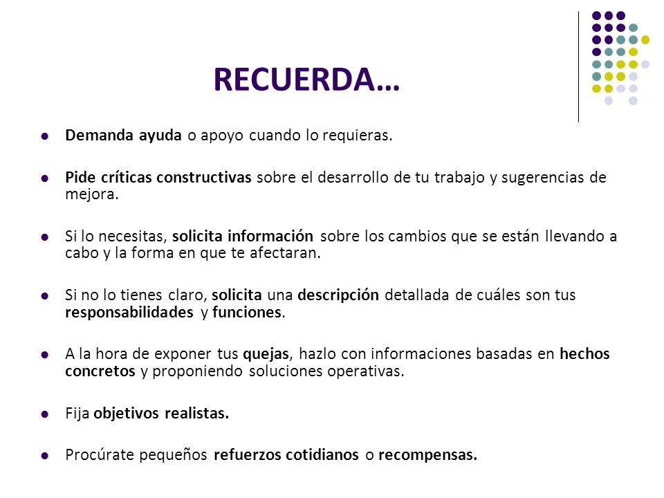 RECUERDA… Demanda ayuda o apoyo cuando lo requieras. Pide críticas constructivas sobre el desarrollo de tu trabajo y sugerencias de mejora. Si lo nece