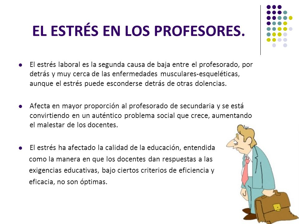 EL ESTRÉS EN LOS PROFESORES. El estrés laboral es la segunda causa de baja entre el profesorado, por detrás y muy cerca de las enfermedades musculares
